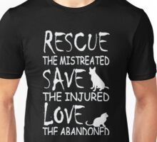 RESCUE THE MISTREATED SAVE THE INJURED LOVE THE ABANDONED Unisex T-Shirt