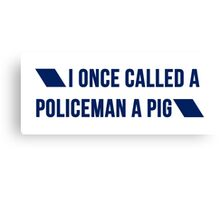 """I once called a policeman a pig"" original design Canvas Print"