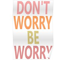 DON'T WORRY, BE WORRY Poster