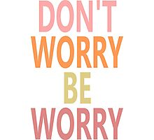 DON'T WORRY, BE WORRY Photographic Print