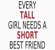 Every Tall Girl Needs A Short Best Friend by coolfuntees