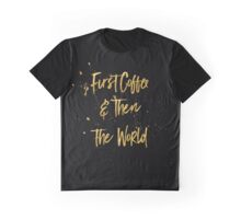 First coffee & then the world Graphic T-Shirt