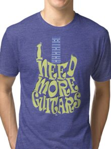 I need more guitars, dark fabric Tri-blend T-Shirt