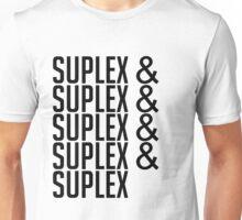 suplex& suplex& suplex& suplex Unisex T-Shirt