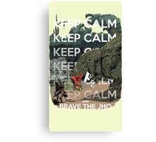 Keep Calm and Brave the Jho Canvas Print