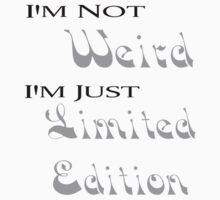 I'm not weird, I'm just limited edition Kids Tee