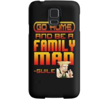 Guile Win Quote - Go Home And Be A Family Man Samsung Galaxy Case/Skin