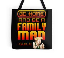 Guile Win Quote - Go Home And Be A Family Man Tote Bag