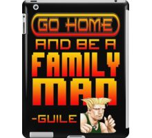 Guile Win Quote - Go Home And Be A Family Man iPad Case/Skin
