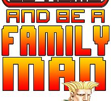 Guile Win Quote - Go Home And Be A Family Man by SquallAndSeifer