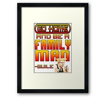 Guile Win Quote - Go Home And Be A Family Man Framed Print