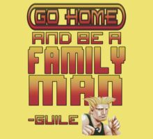 Guile Win Quote - Go Home And Be A Family Man Baby Tee