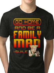 Guile Win Quote - Go Home And Be A Family Man Tri-blend T-Shirt