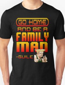 Guile Win Quote - Go Home And Be A Family Man Unisex T-Shirt