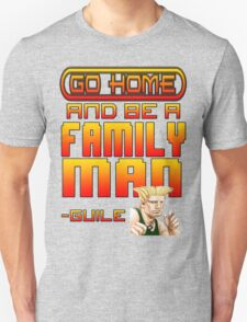 Guile Win Quote - Go Home And Be A Family Man T-Shirt