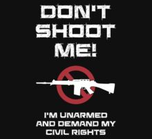 Don't Shoot Me! I'm Unarmed and Demand My Civil Rights T-Shirt