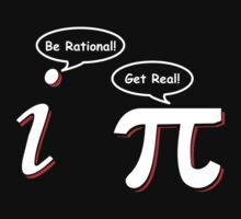 Be Rational Get Real Funny Math Tee Pi Nerd Nerdy Geek by bentoz
