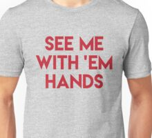 See me with em hands [Rupaul's Drag Race] Unisex T-Shirt