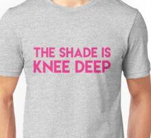 The shade is knee deep [Rupaul's Drag Race] Unisex T-Shirt