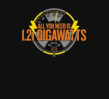 All You Need Is 1.21 Gigawatts Unisex T-Shirt