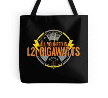 All You Need Is 1.21 Gigawatts Tote Bag