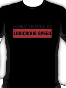 I Only Travel At Ludicrous Speed T-Shirt
