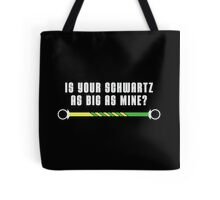 Is your schwartz as big as mine? Tote Bag
