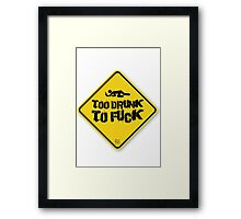 Too Drunk To Fuck Framed Print