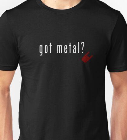 got metal? Unisex T-Shirt