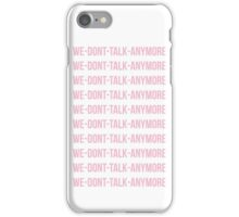 we don't talk anymore iPhone Case/Skin