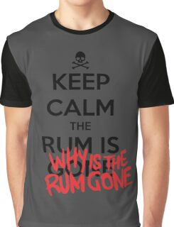 KEEP CALM - Keep Calm and Why Is The Rum Gone Graphic T-Shirt