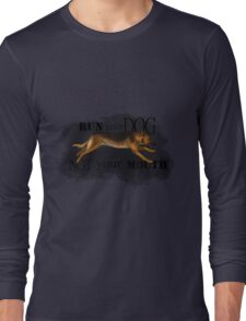 Run Your Dog, Not Your Mouth German Shepherd Long Sleeve T-Shirt