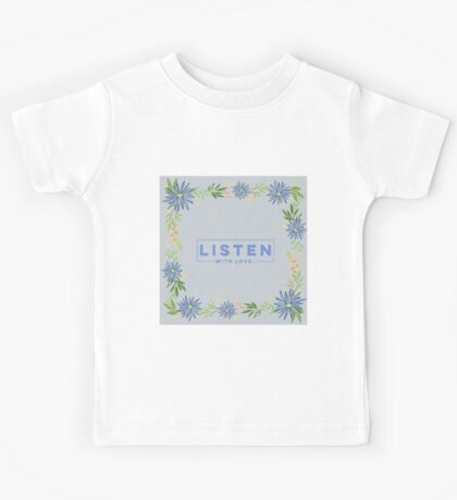 Listen with love.blue,typography,cool text, flowers,garland,floral,hand painted Kids Tee
