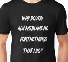 Why do you always blame me (Black Version) Unisex T-Shirt