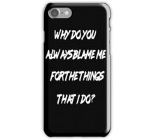 Why do you always blame me (Black Version) iPhone Case/Skin