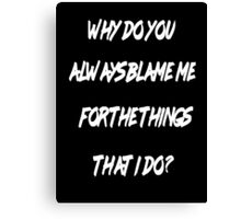 Why do you always blame me (Black Version) Canvas Print