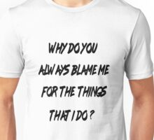 Why do you always blame me (White Version) Unisex T-Shirt