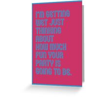 Wet Party - funny greeting cards Greeting Card