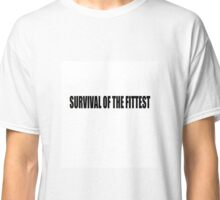 SURVIVAL OF THE FITTEST Classic T-Shirt