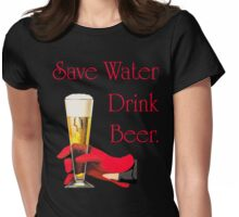 Be a conservationist Save water drink beer Womens Fitted T-Shirt