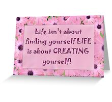 Life isn't about....... Greeting Card