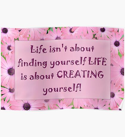 Life isn't about....... Poster