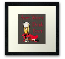 Be a conservationist Save water drink beer Framed Print