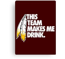 THIS TEAM MAKES ME DRINK. Canvas Print