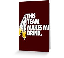 THIS TEAM MAKES ME DRINK. Greeting Card