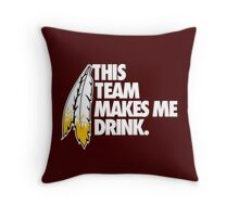 THIS TEAM MAKES ME DRINK. Throw Pillow