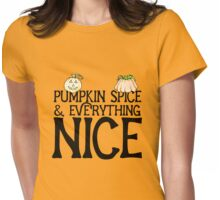 Pumpkin Spice and everything nice Womens Fitted T-Shirt