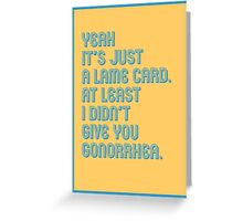 Gonorrhoea Birthday - funny greeting cards Greeting Card