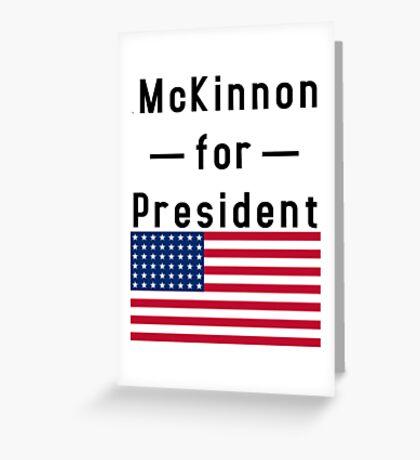 McKinnon for President Greeting Card