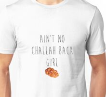 Ain't No Challah Back Girl  Unisex T-Shirt